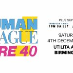THE HUMAN LEAGUE 'DARE 40' COME TO BIRMINGHAM