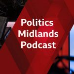 NEW WEST MIDLANDS POLITICS PODCAST ON BBC SOUNDS